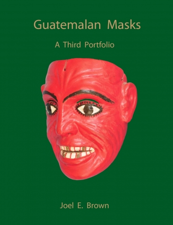 Guatemalan Masks, a Third Portfolio by Joel Brown